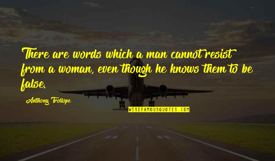 False Man Quotes By Anthony Trollope: There are words which a man cannot resist