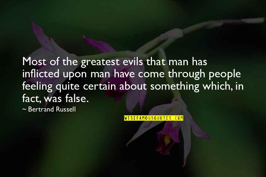 False Man Quotes By Bertrand Russell: Most of the greatest evils that man has