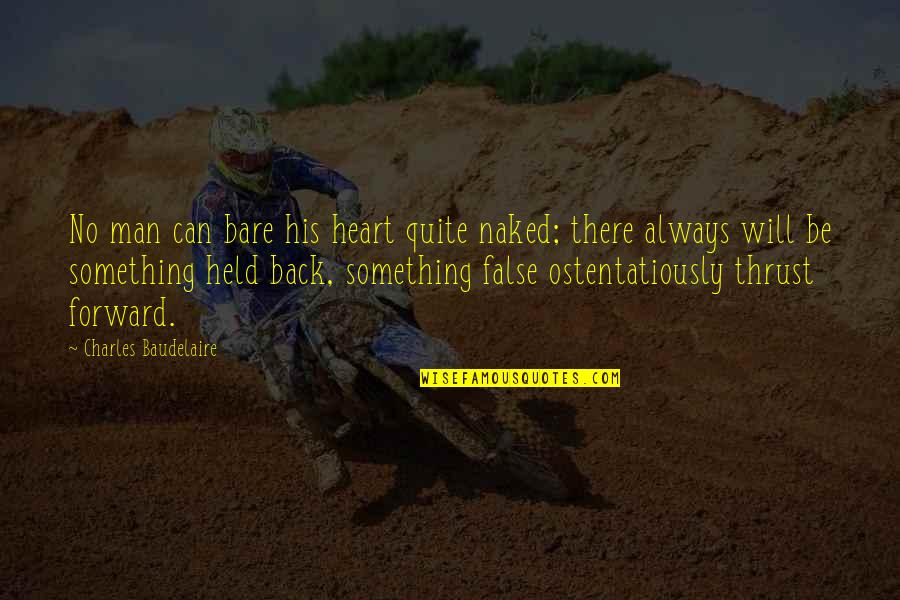 False Man Quotes By Charles Baudelaire: No man can bare his heart quite naked;