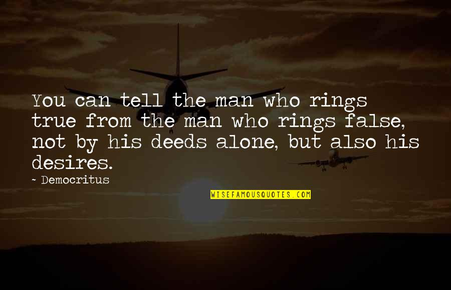 False Man Quotes By Democritus: You can tell the man who rings true