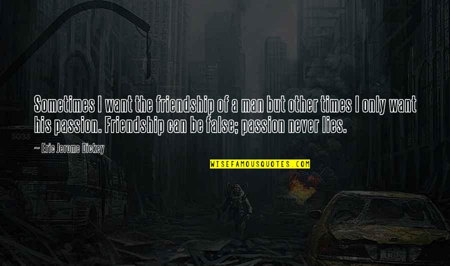 False Man Quotes By Eric Jerome Dickey: Sometimes I want the friendship of a man