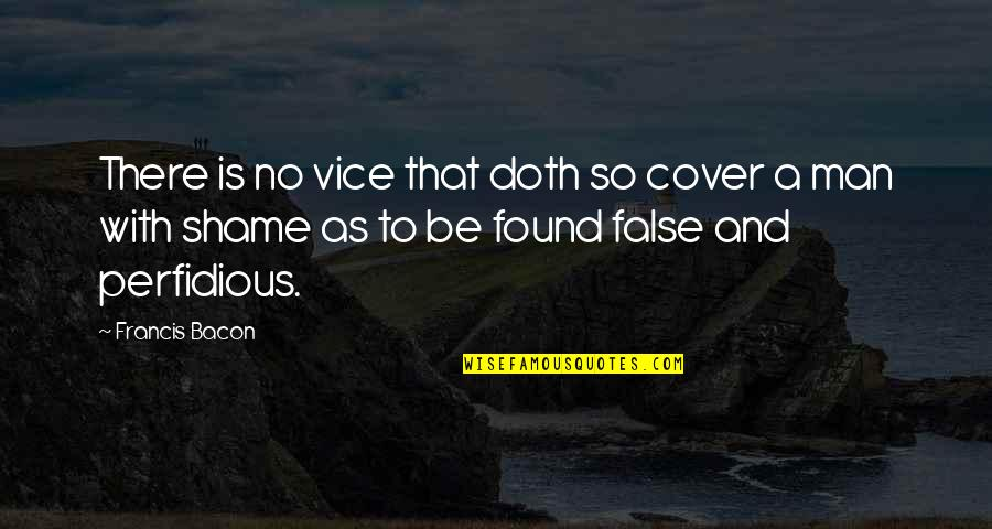 False Man Quotes By Francis Bacon: There is no vice that doth so cover