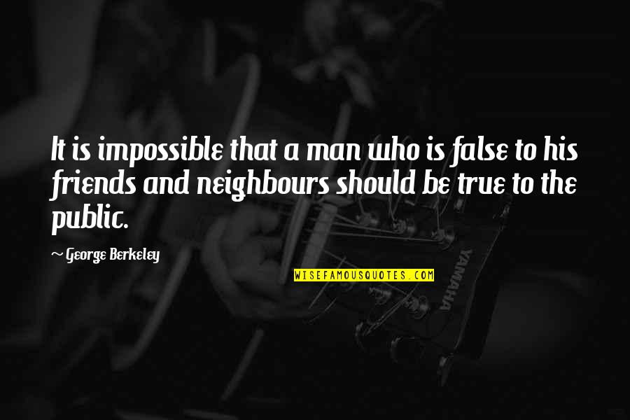 False Man Quotes By George Berkeley: It is impossible that a man who is