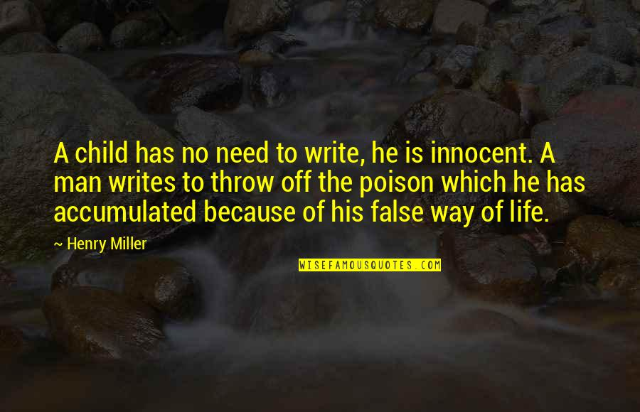 False Man Quotes By Henry Miller: A child has no need to write, he