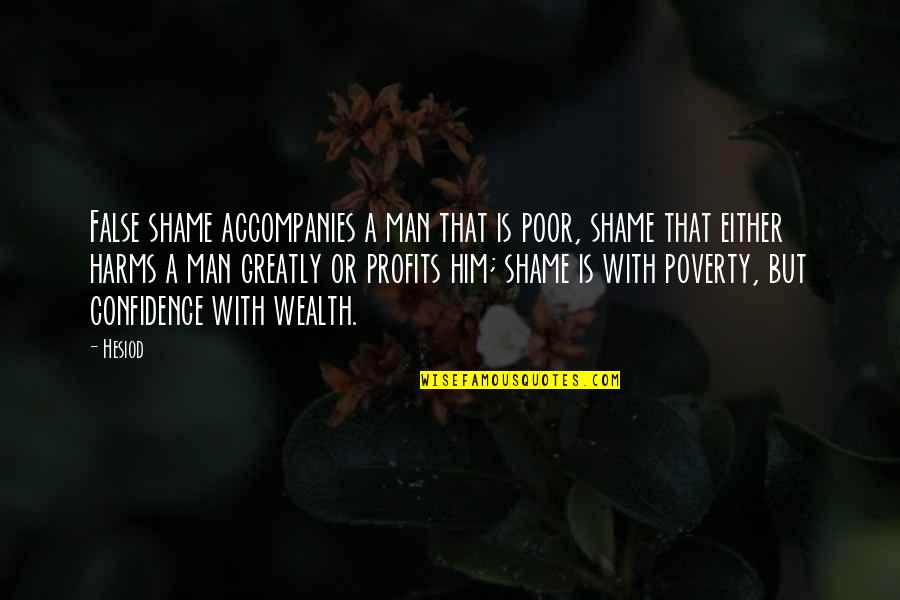 False Man Quotes By Hesiod: False shame accompanies a man that is poor,