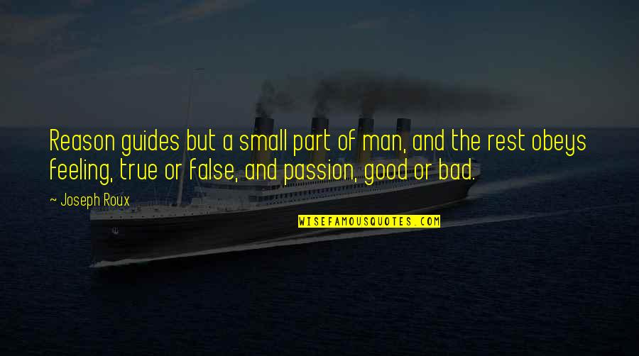 False Man Quotes By Joseph Roux: Reason guides but a small part of man,