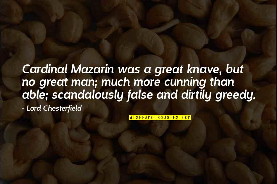 False Man Quotes By Lord Chesterfield: Cardinal Mazarin was a great knave, but no
