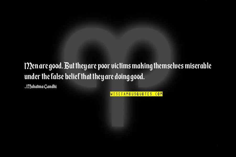 False Man Quotes By Mahatma Gandhi: Men are good. But they are poor victims