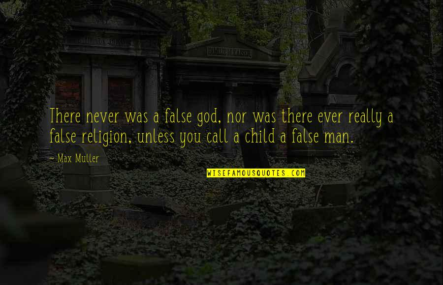 False Man Quotes By Max Muller: There never was a false god, nor was