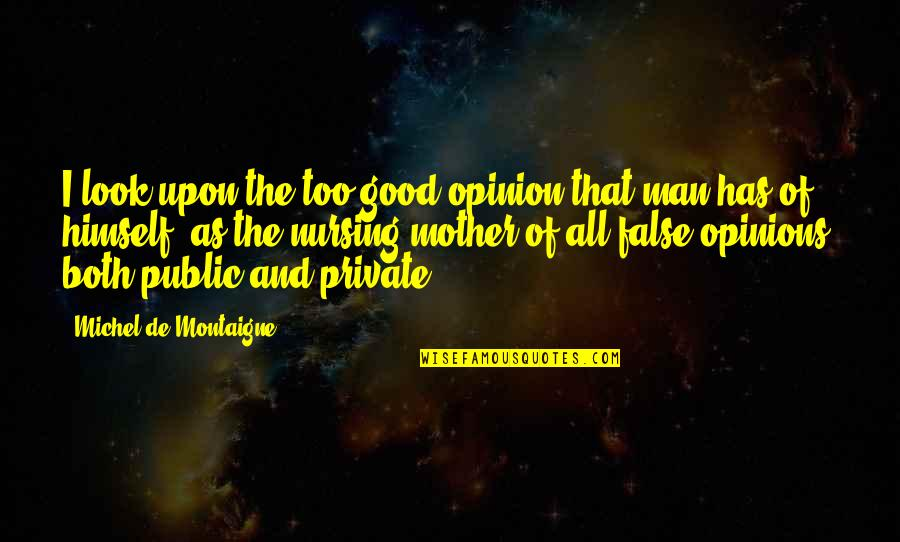 False Man Quotes By Michel De Montaigne: I look upon the too good opinion that