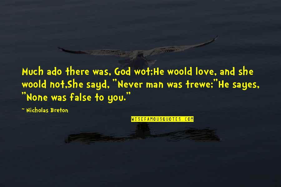 False Man Quotes By Nicholas Breton: Much ado there was, God wot;He woold love,