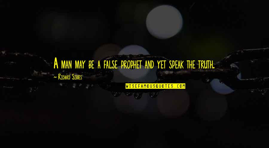 False Man Quotes By Richard Sibbes: A man may be a false prophet and