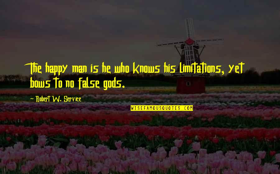 False Man Quotes By Robert W. Service: The happy man is he who knows his