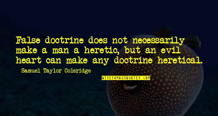 False Man Quotes By Samuel Taylor Coleridge: False doctrine does not necessarily make a man