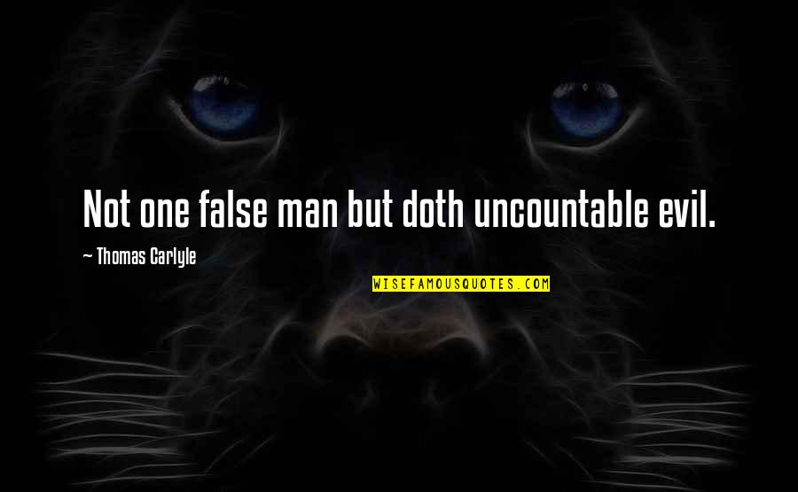 False Man Quotes By Thomas Carlyle: Not one false man but doth uncountable evil.