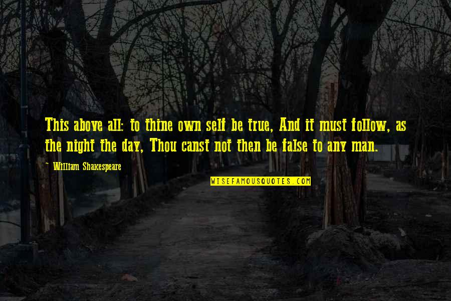 False Man Quotes By William Shakespeare: This above all: to thine own self be