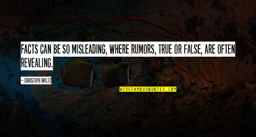 False Rumors Quotes By Christoph Waltz: Facts can be so misleading, where rumors, true