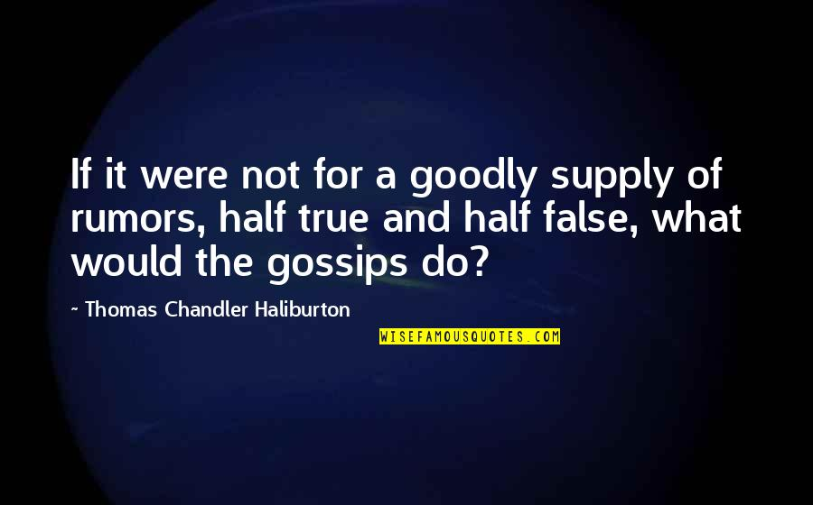 False Rumors Quotes By Thomas Chandler Haliburton: If it were not for a goodly supply