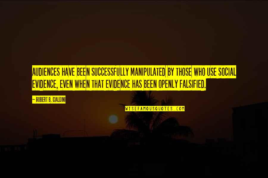 Falsified Quotes By Robert B. Cialdini: audiences have been successfully manipulated by those who