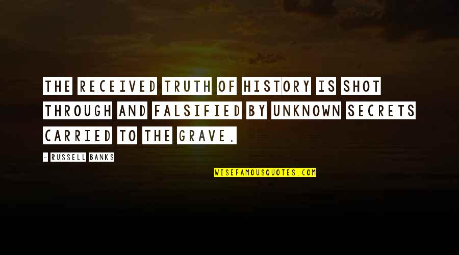 Falsified Quotes By Russell Banks: The received truth of history is shot through