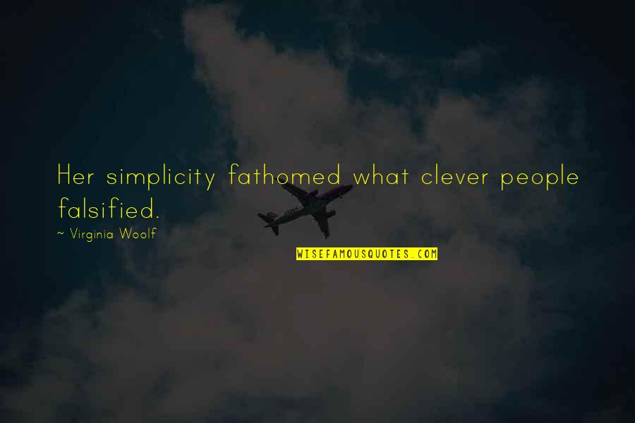 Falsified Quotes By Virginia Woolf: Her simplicity fathomed what clever people falsified.