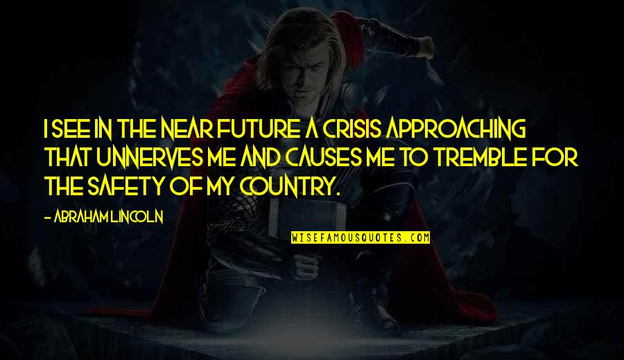 Fame Junkies Quotes By Abraham Lincoln: I see in the near future a crisis
