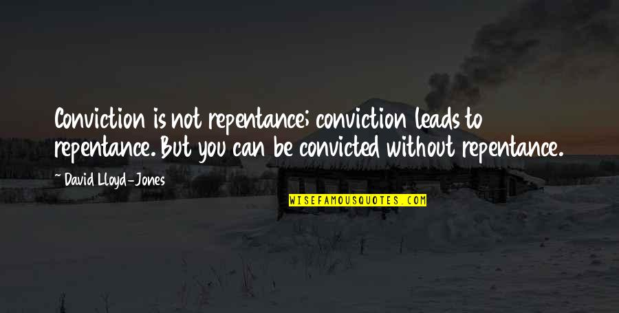 Fame Junkies Quotes By David Lloyd-Jones: Conviction is not repentance; conviction leads to repentance.