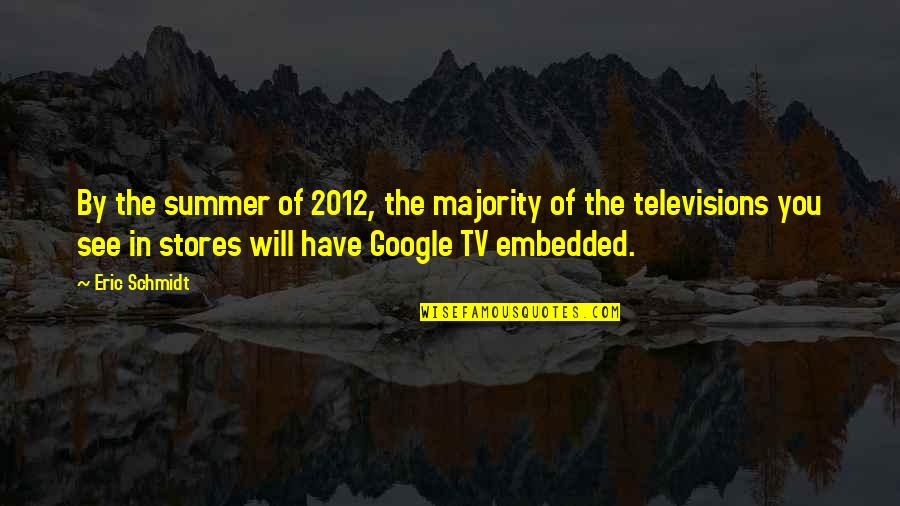 Fame Junkies Quotes By Eric Schmidt: By the summer of 2012, the majority of