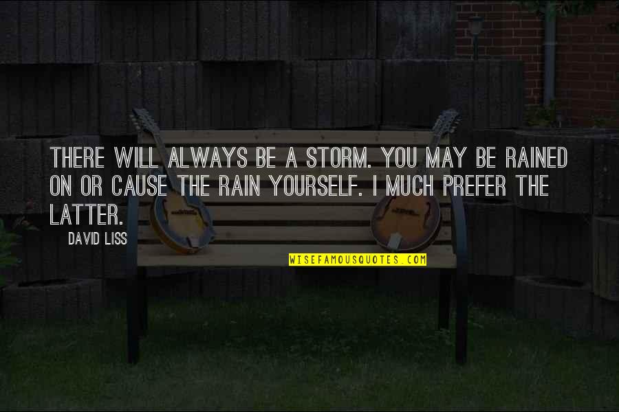 Famil Quotes By David Liss: There will always be a storm. You may