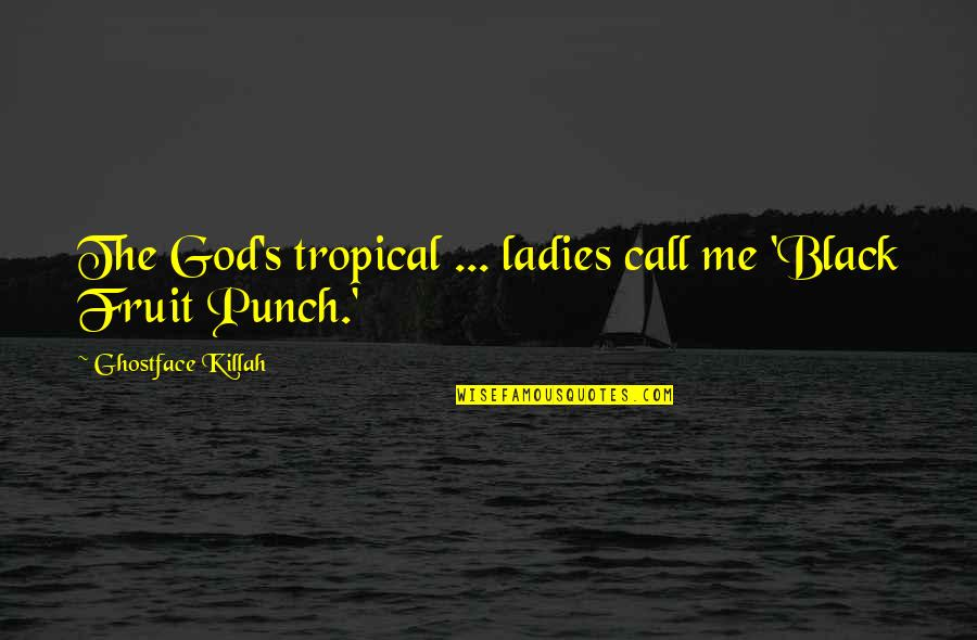 Famil Quotes By Ghostface Killah: The God's tropical ... ladies call me 'Black