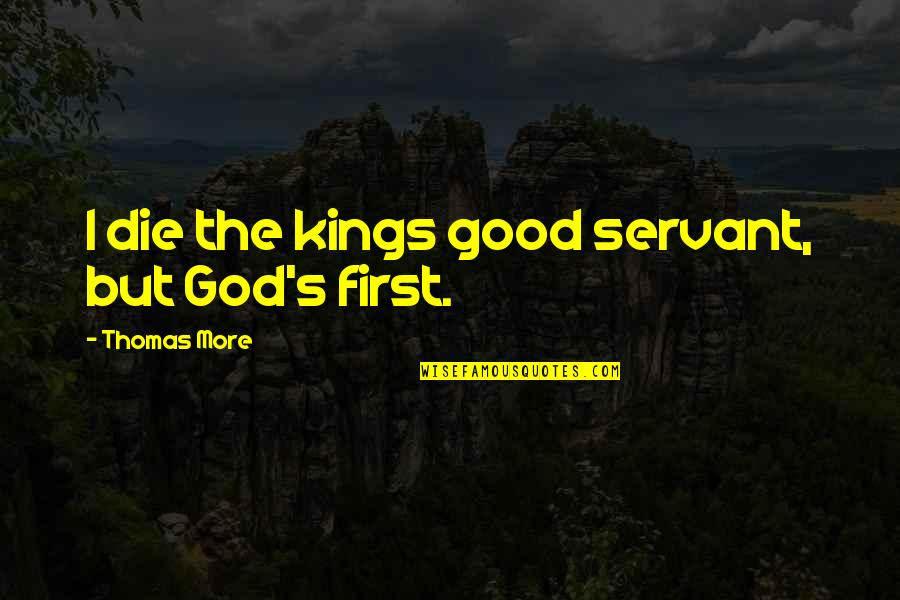 Famil Quotes By Thomas More: I die the kings good servant, but God's