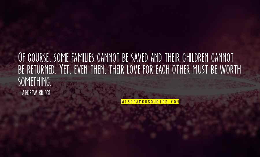 Families And Love Quotes By Andrew Bridge: Of course, some families cannot be saved and