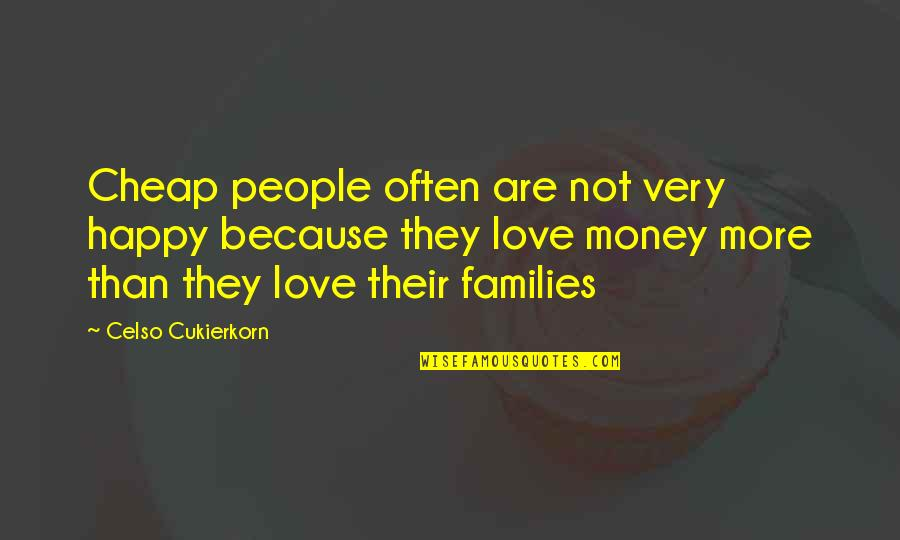 Families And Love Quotes By Celso Cukierkorn: Cheap people often are not very happy because