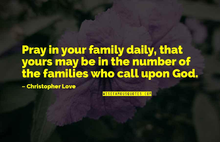 Families And Love Quotes By Christopher Love: Pray in your family daily, that yours may
