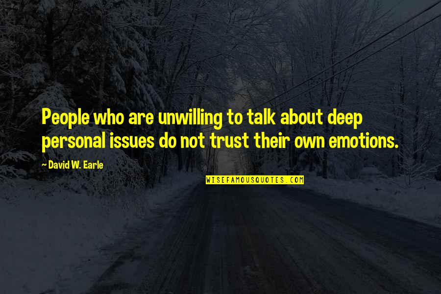 Families And Love Quotes By David W. Earle: People who are unwilling to talk about deep