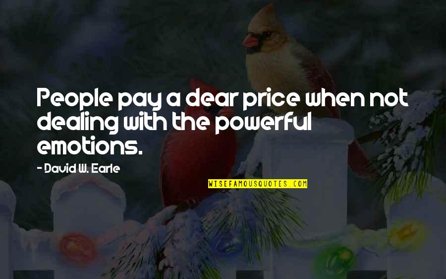 Families And Love Quotes By David W. Earle: People pay a dear price when not dealing