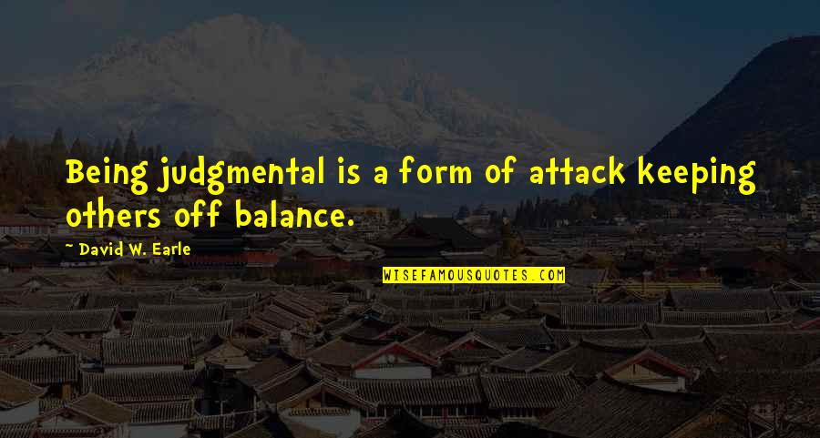 Families And Love Quotes By David W. Earle: Being judgmental is a form of attack keeping