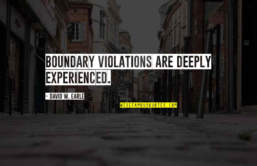 Families And Love Quotes By David W. Earle: Boundary violations are deeply experienced.