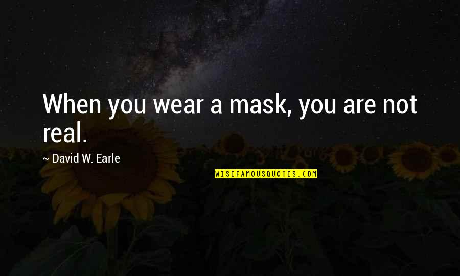 Families And Love Quotes By David W. Earle: When you wear a mask, you are not