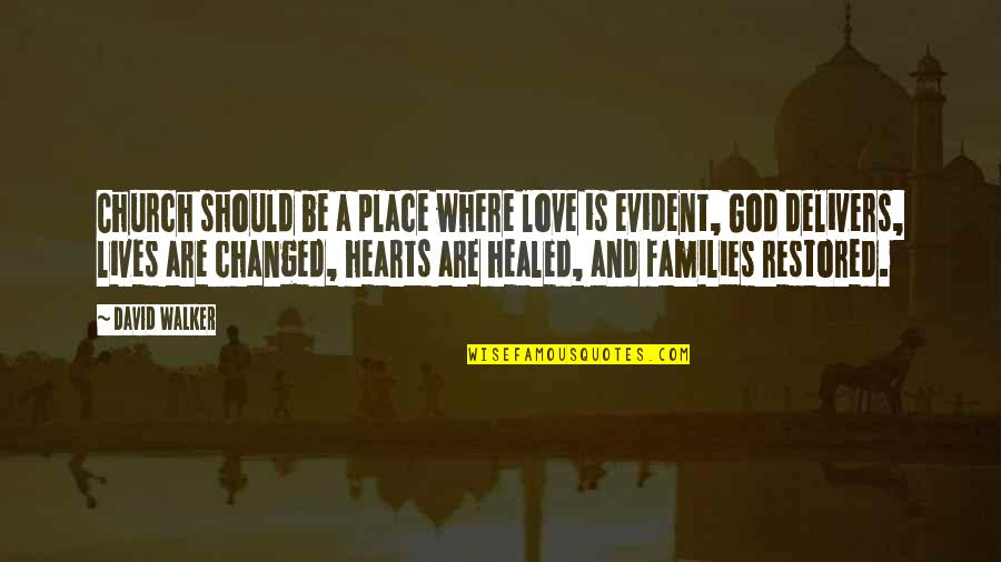 Families And Love Quotes By David Walker: Church should be a place where love is