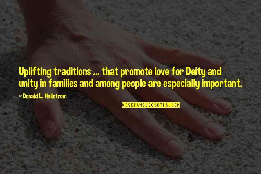 Families And Love Quotes By Donald L. Hallstrom: Uplifting traditions ... that promote love for Deity