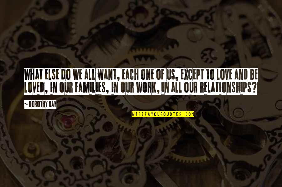 Families And Love Quotes By Dorothy Day: What else do we all want, each one
