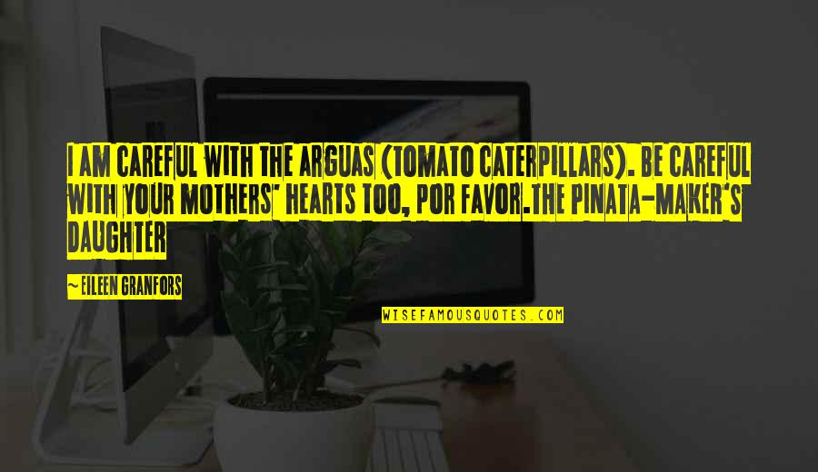 Families And Love Quotes By Eileen Granfors: I am careful with the arguas (tomato caterpillars).