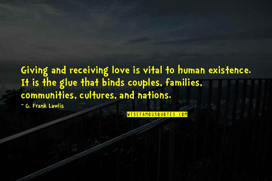 Families And Love Quotes By G. Frank Lawlis: Giving and receiving love is vital to human