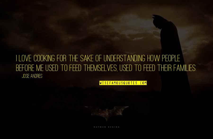 Families And Love Quotes By Jose Andres: I love cooking for the sake of understanding