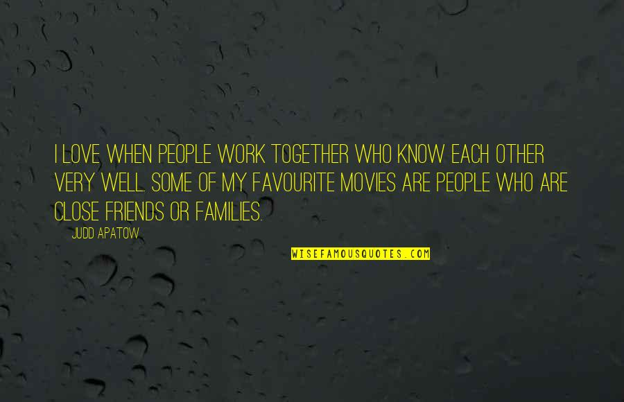 Families And Love Quotes By Judd Apatow: I love when people work together who know