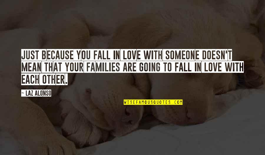 Families And Love Quotes By Laz Alonso: Just because you fall in love with someone