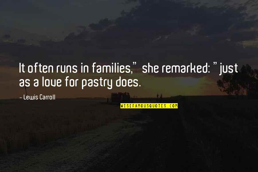 "Families And Love Quotes By Lewis Carroll: It often runs in families,"" she remarked: ""just"