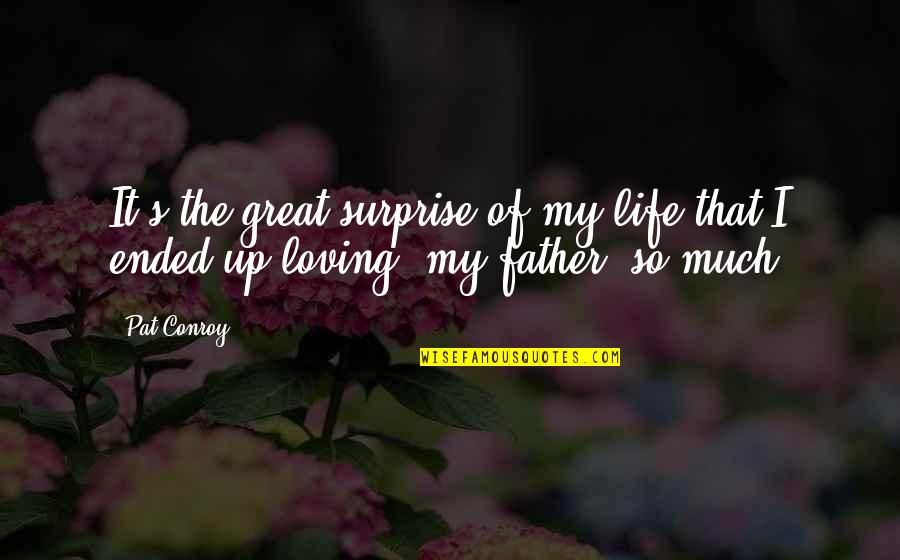 Families And Love Quotes By Pat Conroy: It's the great surprise of my life that