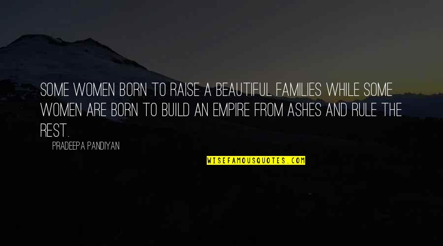 Families And Love Quotes By Pradeepa Pandiyan: Some women born to raise a beautiful families
